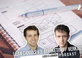 Lean Canvas Part 3/3: Marketing and Finance (Costs/Revenues) – Marketing Podcast